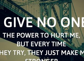 I give no one the power to hurt me, but every time they try, they just make me stronger.