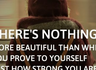 There's nothing more beautiful than when you prove to yourself just how strong you are.