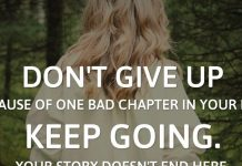 Don't give up because of one bad chapter in your life. Keep going. Your story doesn't end here.