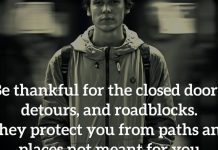 Be thankful for the closed doors, detours, and roadblocks. They protect you from paths and places not meant for you.