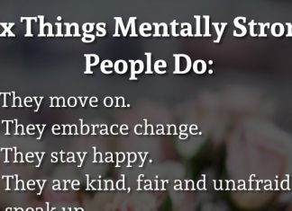 Six Things Mentally Strong People Do: 1. They move on. 2. They embrace change. 3. They stay happy. 4. They are kind, fair and unafraid to speak up. 5. They are willing to take calculated risks. 6. They celebrate other people's success.