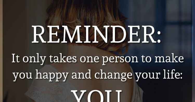 It Only Takes One Person Just One Person To Make You: REMINDER: It Only Takes One Person To Make You Happy And