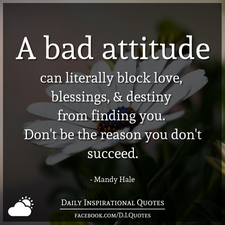 Inspirational Quotes Destiny: A Bad Attitude Can Literally Block Love, Blessings, And
