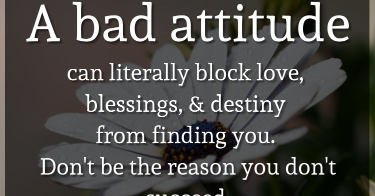 A bad attitude can literally block love, blessings, and destiny from finding ...