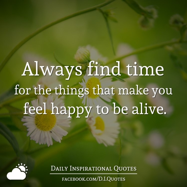 always find time for the things that make you feel happy