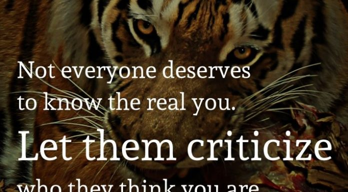 Not everyone deserves to know the real you. Let them criticize who they think you are.