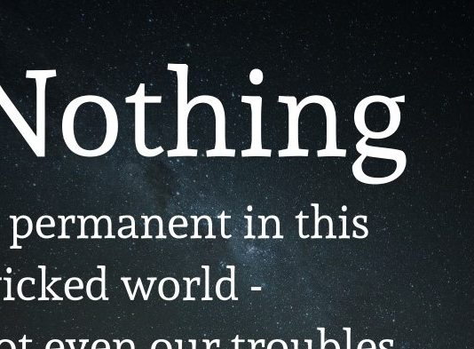Nothing is permanent in this wicked world - not even our troubles. - Charlie Chaplin