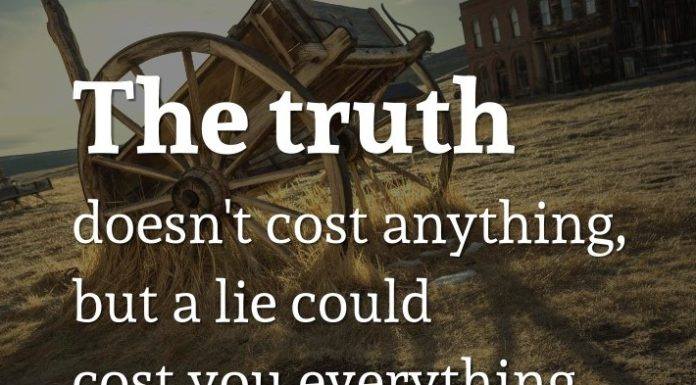 The truth doesn't cost anything, but a lie could cost you everything.