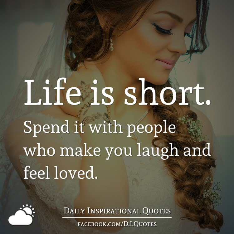 Life Is Short. Spend It With People Who Make You Laugh And