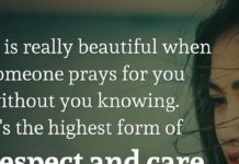 It is really beautiful when someone prays for you without you knowing. It's the highest form of respect and care.