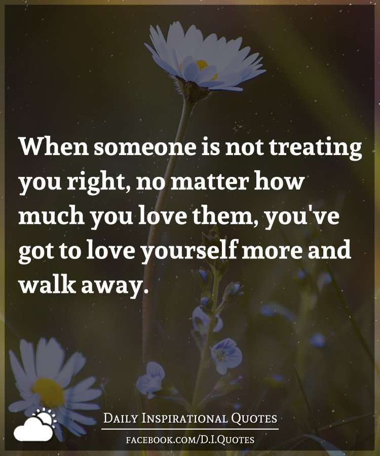 I Love You Quotes: When Someone Is Not Treating You Right, No Matter How Much