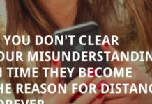 If you don't clear your misunderstanding in time they become the reason for distance forever.