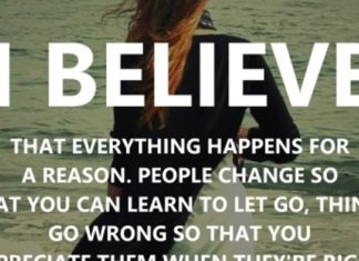 I believe that everything happens for a reason. People change so that you can learn to let go, things go wrong so that you appreciate them when they're right, you believe lies so you eventually learn to trust no one but yourself, and sometimes good things fall apart so better things can fall together. - Marilyn Monroe
