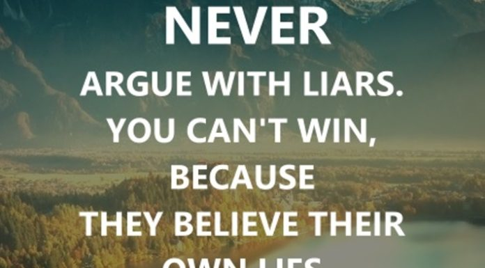 Never argue with liars. You can't win, because they believe their own lies.