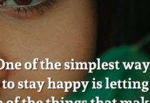 One of the simplest ways to stay happy is letting go of the things that makes you sad.