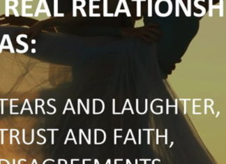 A real relationship has: # tears and laughter, # trust and faith, # disagreements, # pain and patience, # respect, and most # importantly, love.