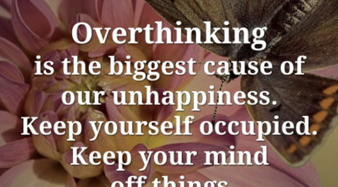 Overthinking is the biggest cause of our unhappiness. Keep yourself occupied. Keep your mind off things that don't help you. Think positive.