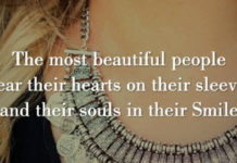 The most beautiful people wear their hearts on their sleeves and their souls in their Smile.